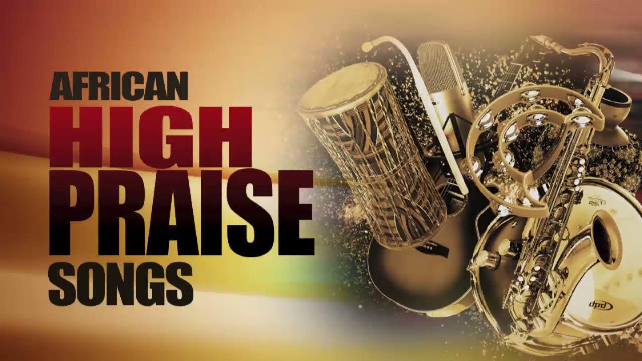 Download African Praise Medley - Mixtape Naija Africa Church songs - African Mega Praise - Shiloh High praise