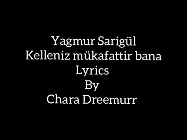 Yagmur Sarigul- Kelleniz Mükafattir Bana Lyrics