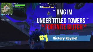 * INSANE FORTNITE GLITCH * I WAS LITERALLY UNDER TITLED TOWERS ! ( NOT CLICKBAIT )