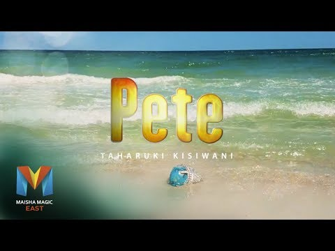 Download Premier Full Episode —  Pete S1 Episode 1 | Maisha Magic East