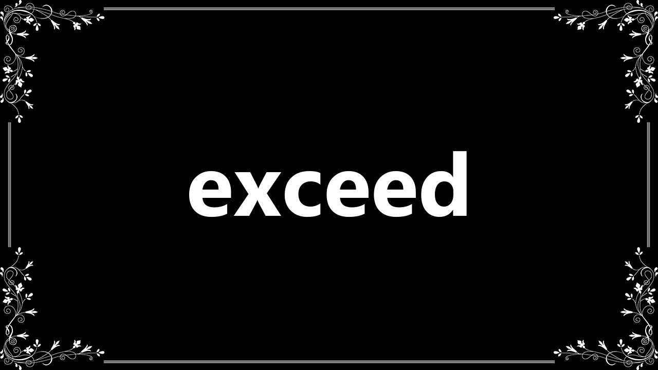 Exceed - Meaning and How To Pronounce