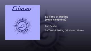 So Tired of Waiting (Vocal Deepness)
