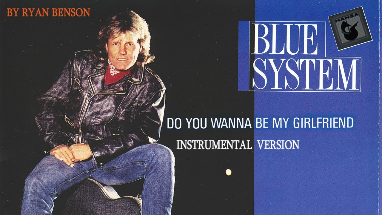 Blue System Do You Wanna Be My Girlfriend 2017 Version Youtube