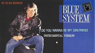 Blue System - Do You Wanna Be My Girlfriend (2017 version)