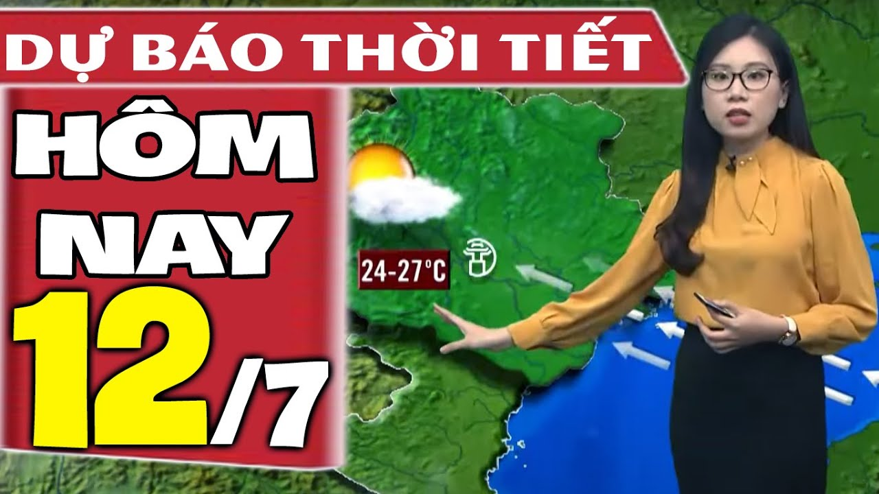 Dự báo thời tiết hôm nay mới nhất ngày 12/7/2021 | Dự báo thời tiết 3 ngày tới | Thông tin thời tiết hôm nay và ngày mai