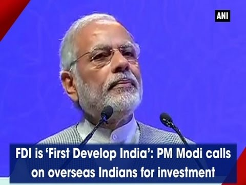 FDI is 'First Develop India': PM Modi calls on overseas Indians for investment - ANI News