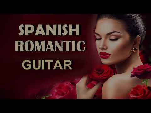 BEST SPANISH GUITAR LOVE SONGS INSTRUMENTAL ROMANTIC RELAXING SENSUAL LATIN MUSIC GREATEST  HITS