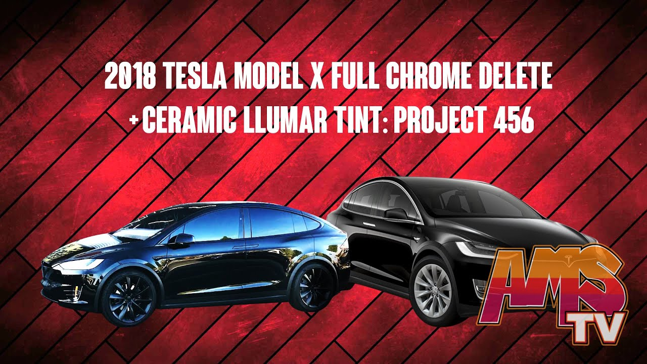 2018 Tesla Model X Full Chrome Delete + Ceramic LLumar Tint: Project 456