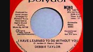 Debbie Taylor  -  I Have Learned To Do Without You