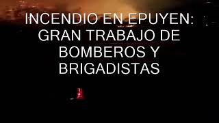 INCENDIO EN EPUYEN: GRAN TRABAJO DE BOMBEROS Y BRIGADISTAS