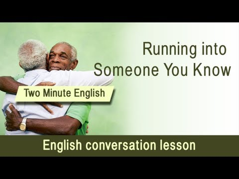 Running into Someone You Know - English Video Lessons