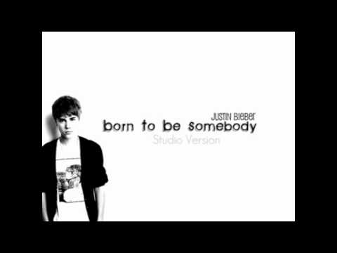 Born To Be Somebody - Justin Bieber [FULL STUDIO VERSION & DOWNLOAD LINK]