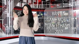 Bản tin Game Mobile tuần 1 tháng 3/2017
