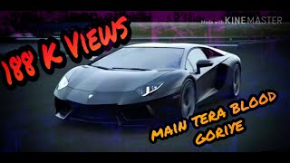 Main tera blood goriye car lover song