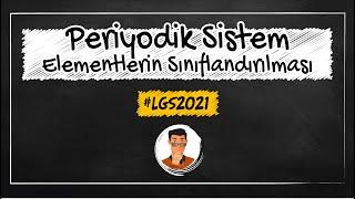 Periyodik Sistem / Elementlerin Sınıflandırılması / LGS 2021
