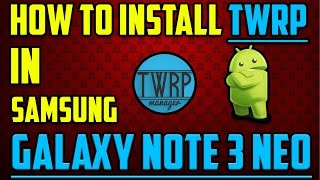 [EASY] How To Install TWRP in Galaxy Note 3 Neo - N750