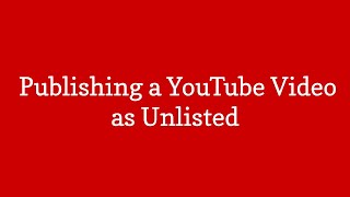 Creating an Unlisted YouTube Video for Your Presentation