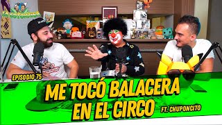 La Cotorrisa - Episodio 75 - Me tocó balacera en el circo FT. Chuponcito