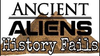 Ancient Aliens History Fails