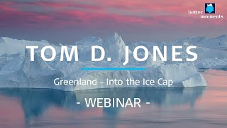 Better Moments webinars - Tom D. Jones about Greenland - Into the Ice Cap
