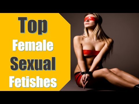 Top Female Sexual Fetishes | E Health Tips