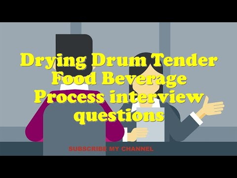 Drying Drum Tender Food Beverage Process interview questions