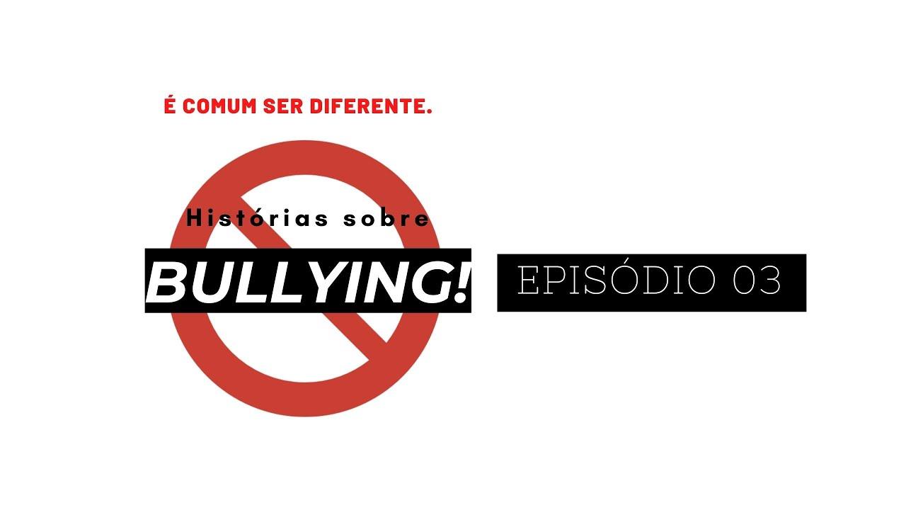 É comum ser diferente. Histórias sobre Bullying! - Episódio 03