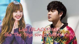 Lisa (BLACKPINK) like The Toys song (Before rain)