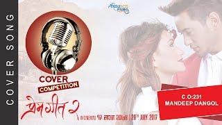 PREM GEET 2   Kahani Yo Prem Geetko Cover Song   Contestant No. 231 - Mandip Dangol