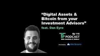 Episode 116: Digital Assets & Bitcoin from your Investment Advisors | Interview with Dan Eyre