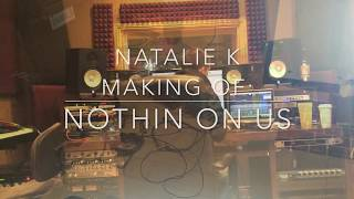 Natalie K's The Making of: Nothin' on Us