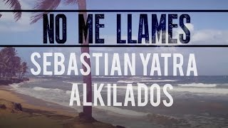 Sebastian Yatra feat. Alkilados - No Me Llames / The Remix (Lyric Video)