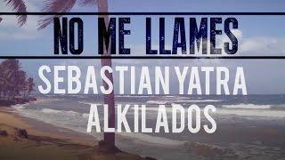 Sebastian Yatra feat. Alkilados - No Me Llames / The Remix (...
