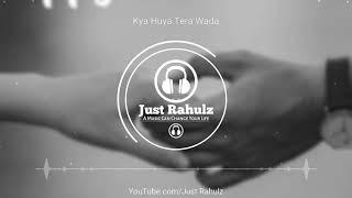 Kya Hua Tera Wada (8D Audio) | Sad Song | Use Headphones | HQ