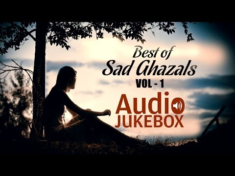 Best of Sad Ghazals - Volume 1 | Sentimental Ghazal Hits | Audio Jukebox
