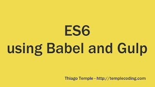 Using ES6 with Babel and Gulp