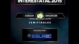 League of Legends -INTERESTATAL 2015-Aguascalientes- AGRESSOR VS DRAGON-Semifinal