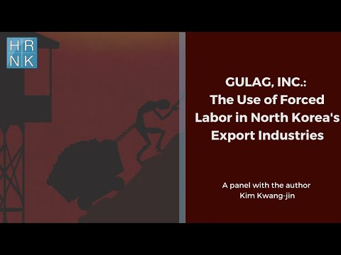 Gulag, Inc.: The Use of Forced Labor in North Korea's Export Industries