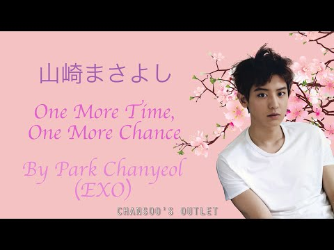 [EXO] Park Chanyeol (박찬열) - One More Time, One More Chance Lyrics (Jap/Rom/Eng) 🌸