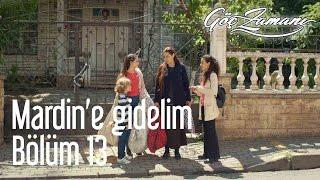 Göç Zamanı 13. Bölüm - Mardin'e Gidelim