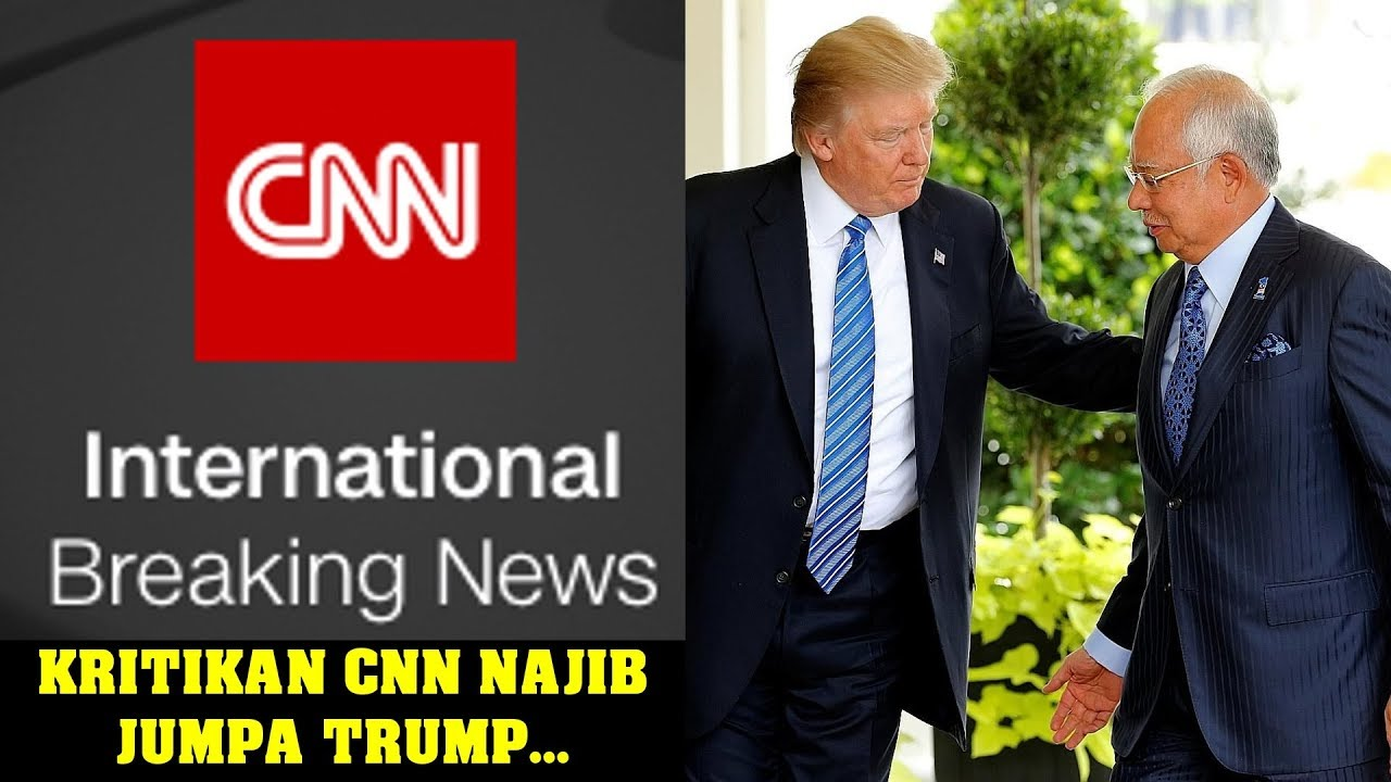 CNN criticizes Trump meets Najib - why????