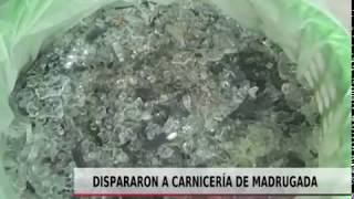 DISPARARON A CARNICERÍA DE MADRUGADA