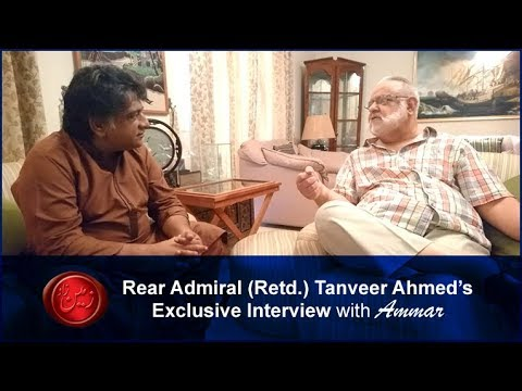 Rear Admiral (Retd.) Tanveer Ahmed's Exclusive Interview with Ammar