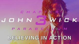 John Wick: Chapter 3 - Believing In Action