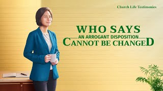 "2020 Christian Testimony Video | ""Who Says an Arrogant Disposition Cannot Be Changed"""