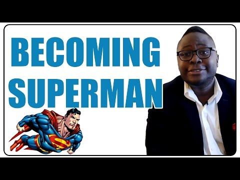 How to Become Superman and Achieve Your Fullest Potential