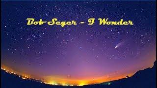 Bob Seger - I Wonder