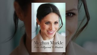 Meghan Markle: From Hollywood to Windsor