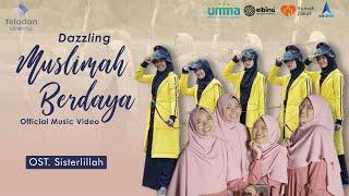 Download Lagu Muslimah Berdaya - Dazzling (Official Music Video) | OST. Sisterlillah mp3