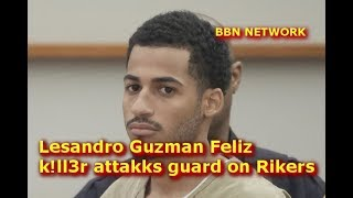Lesandro Guzman Feliz k!ll3r attakks guard on Rikers